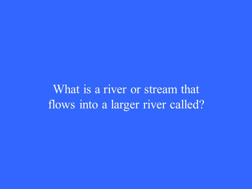 What is a river or stream that flows into a larger river called