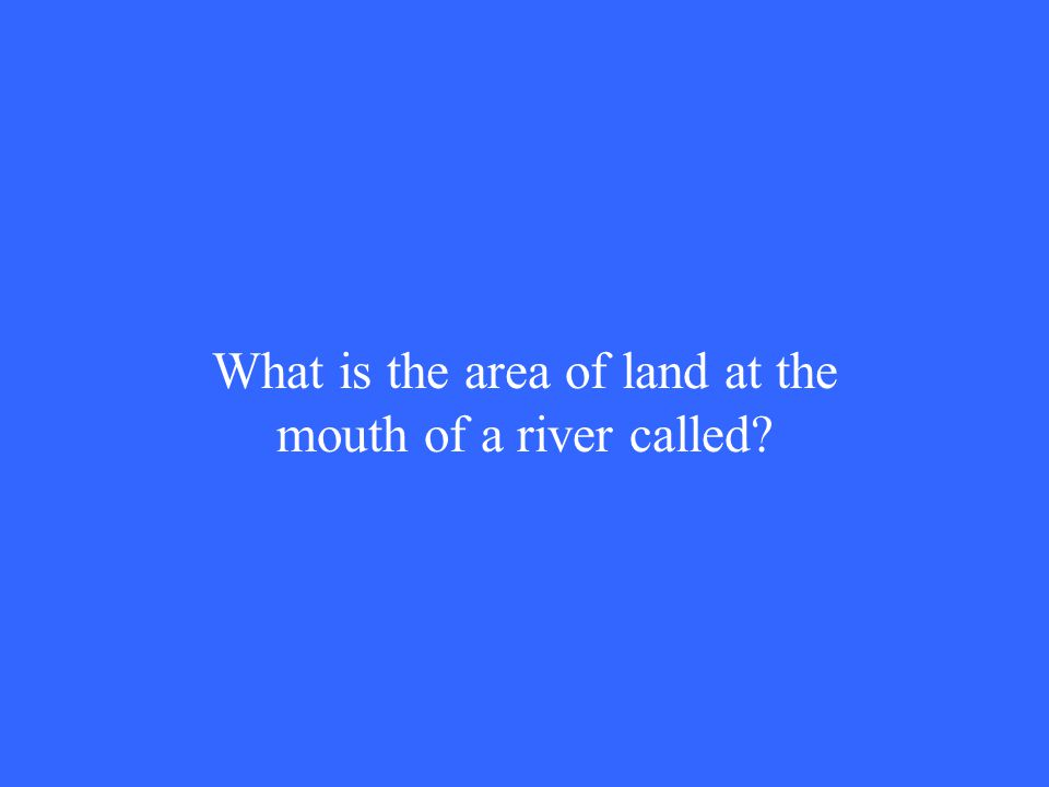 What is the area of land at the mouth of a river called
