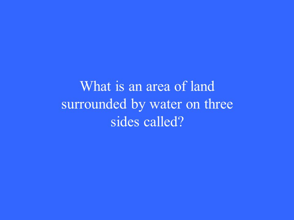 What is an area of land surrounded by water on three sides called