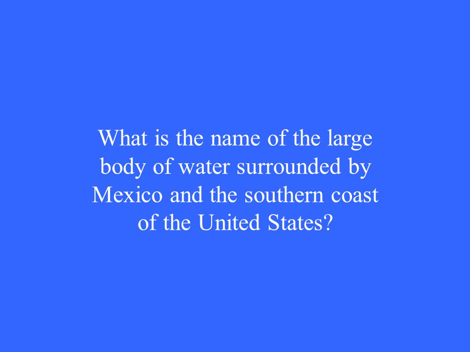 What is the name of the large body of water surrounded by Mexico and the southern coast of the United States