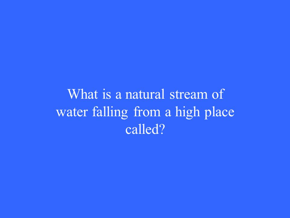 What is a natural stream of water falling from a high place called