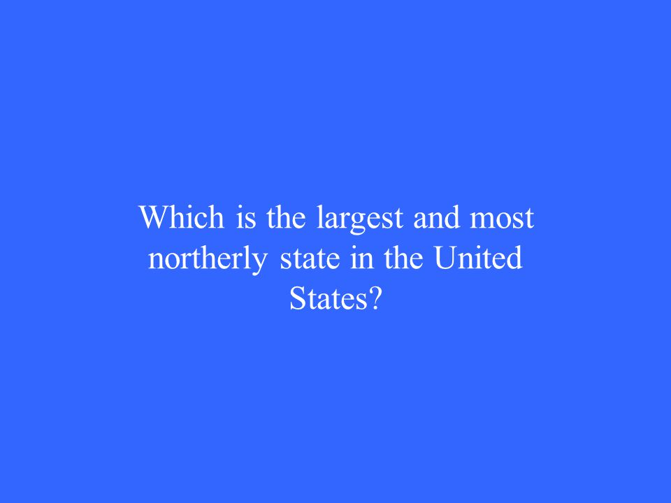 Which is the largest and most northerly state in the United States