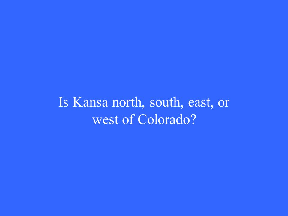 Is Kansa north, south, east, or west of Colorado