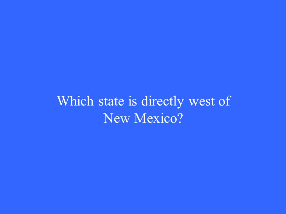 Which state is directly west of New Mexico