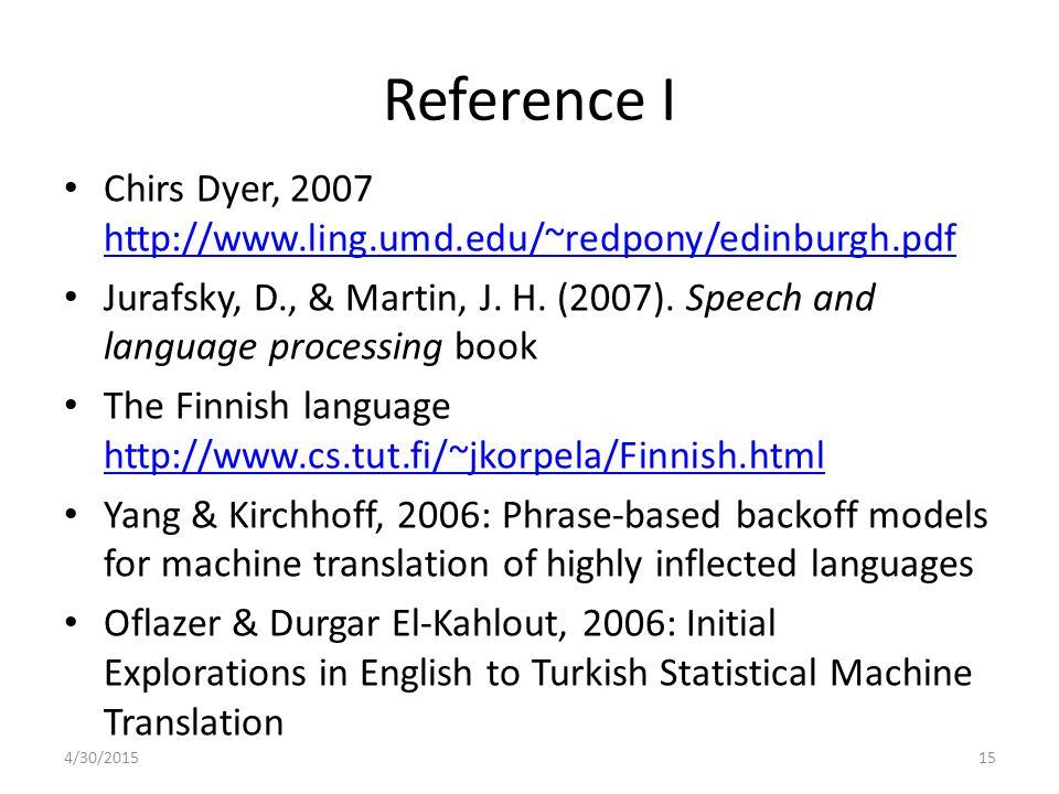 Reference I Chirs Dyer, 2007 http://www.ling.umd.edu/~redpony/edinburgh.pdf http://www.ling.umd.edu/~redpony/edinburgh.pdf Jurafsky, D., & Martin, J.
