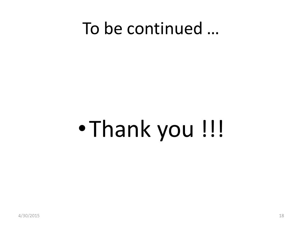 To be continued … Thank you !!! 4/30/201518