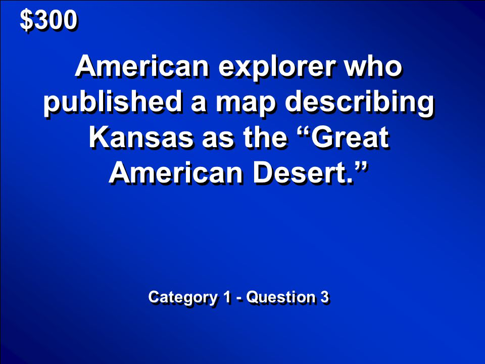 © Mark E. Damon - All Rights Reserved $200 What is the Missouri River? Scores
