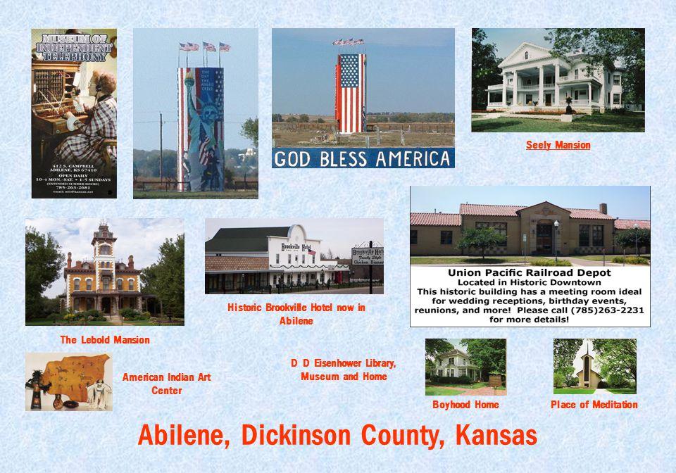 Abilene, Dickinson County, Kansas Seely Mansion Historic Brookville Hotel now in Abilene The Lebold Mansion American Indian Art Center Place of Medita