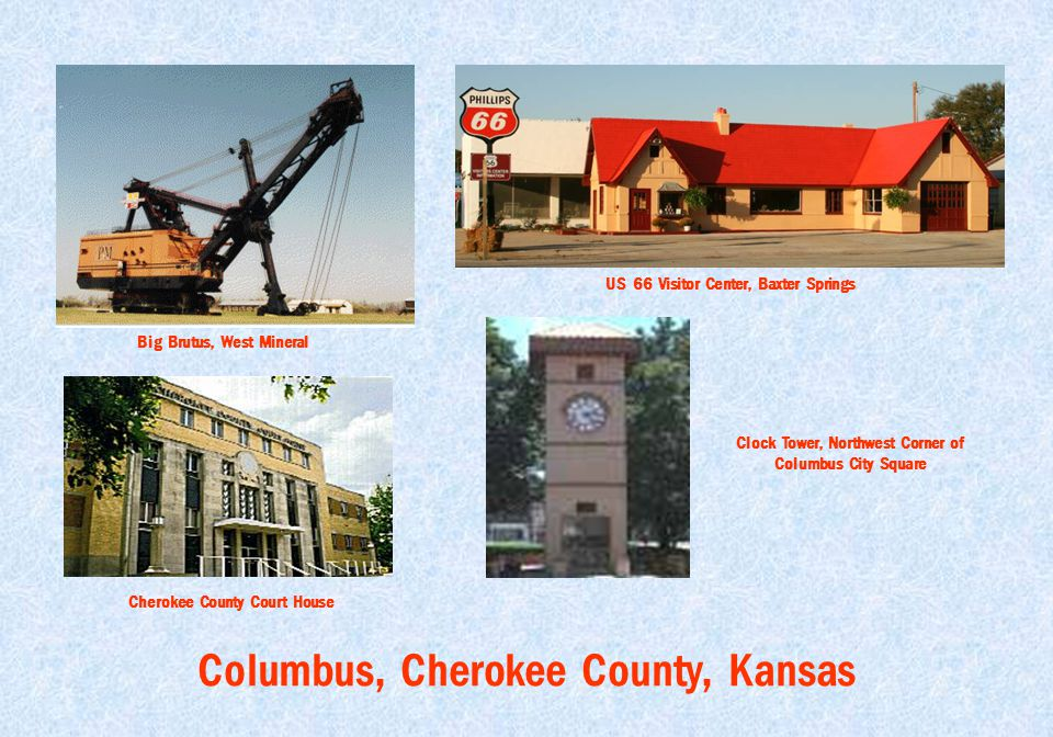 Columbus, Cherokee County, Kansas Big Brutus, West Mineral US 66 Visitor Center, Baxter Springs Cherokee County Court House Clock Tower, Northwest Cor