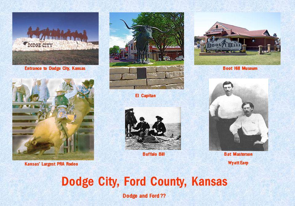 Entrance to Dodge City, Kansas El Capitan Boot Hill Museum Kansas' Largest PRA Rodeo Buffalo BillBat Masterson Wyatt Earp Dodge City, Ford County, Kansas Dodge and Ford