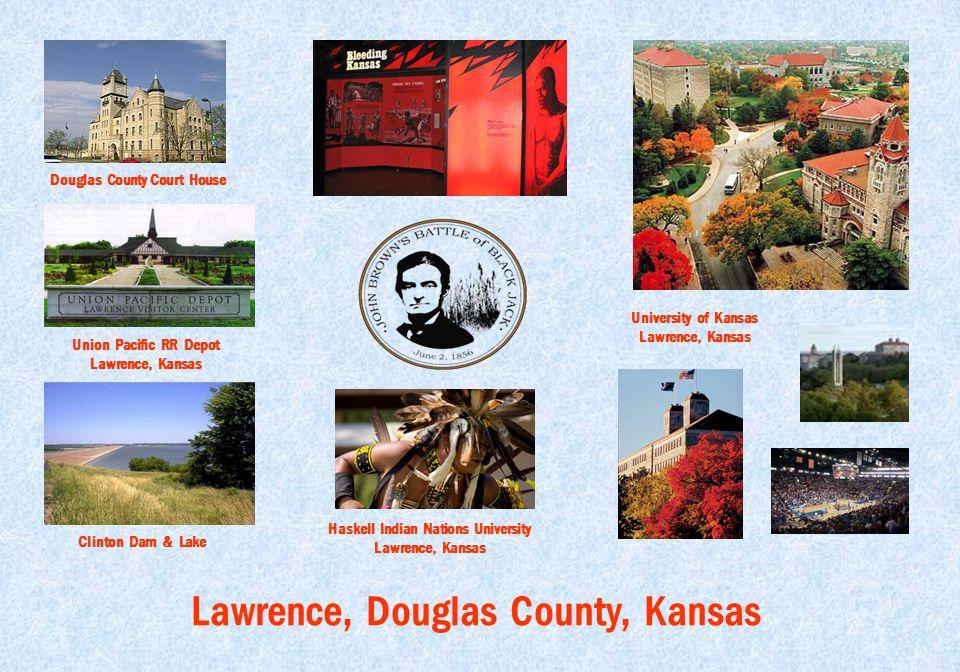 Lawrence, Douglas County, Kansas Douglas County Court House Union Pacific RR Depot Lawrence, Kansas Clinton Dam & Lake University of Kansas Lawrence, Kansas Haskell Indian Nations University Lawrence, Kansas