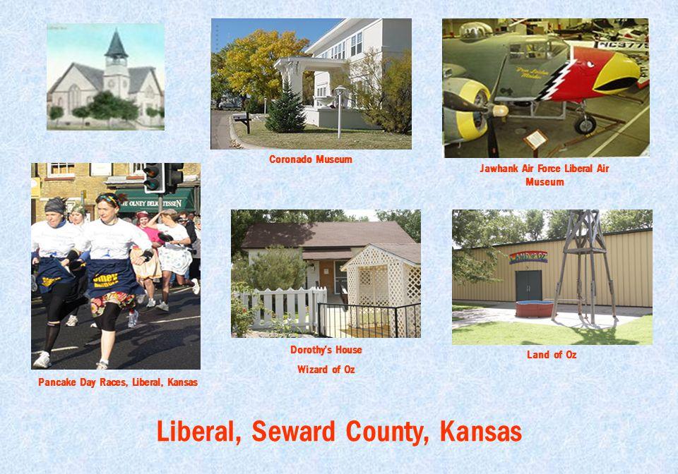 Liberal, Seward County, Kansas Pancake Day Races, Liberal, Kansas Coronado Museum Jawhank Air Force Liberal Air Museum Dorothy's House Wizard of Oz Land of Oz