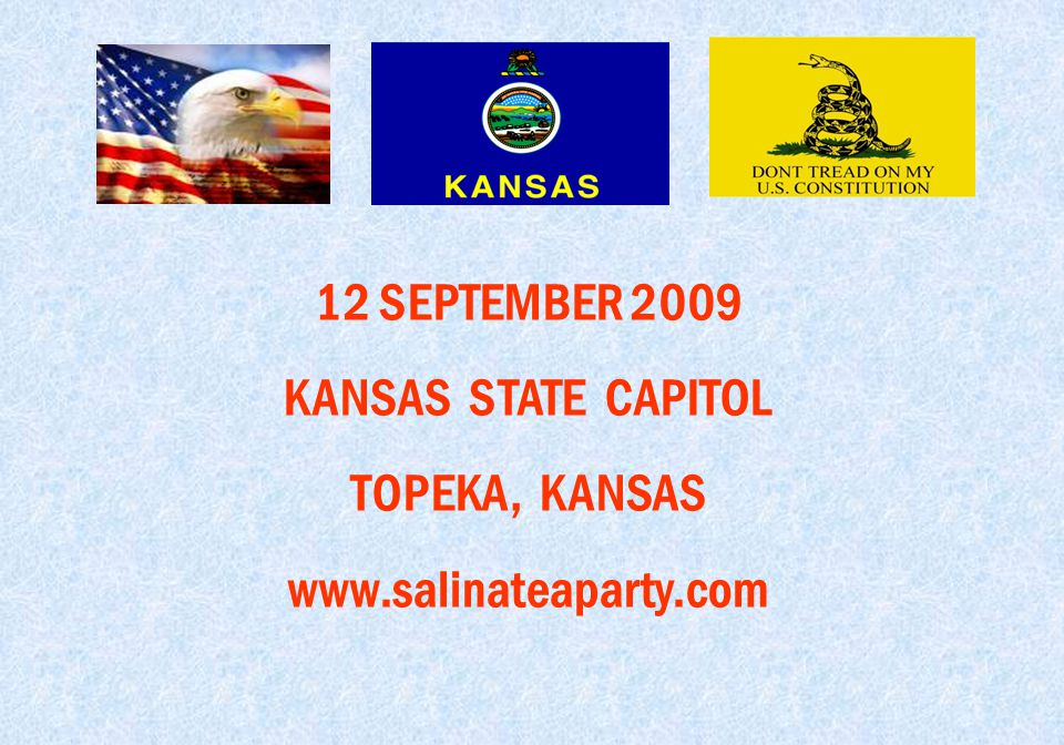 12 SEPTEMBER 2009 KANSAS STATE CAPITOL TOPEKA, KANSAS www.salinateaparty.com