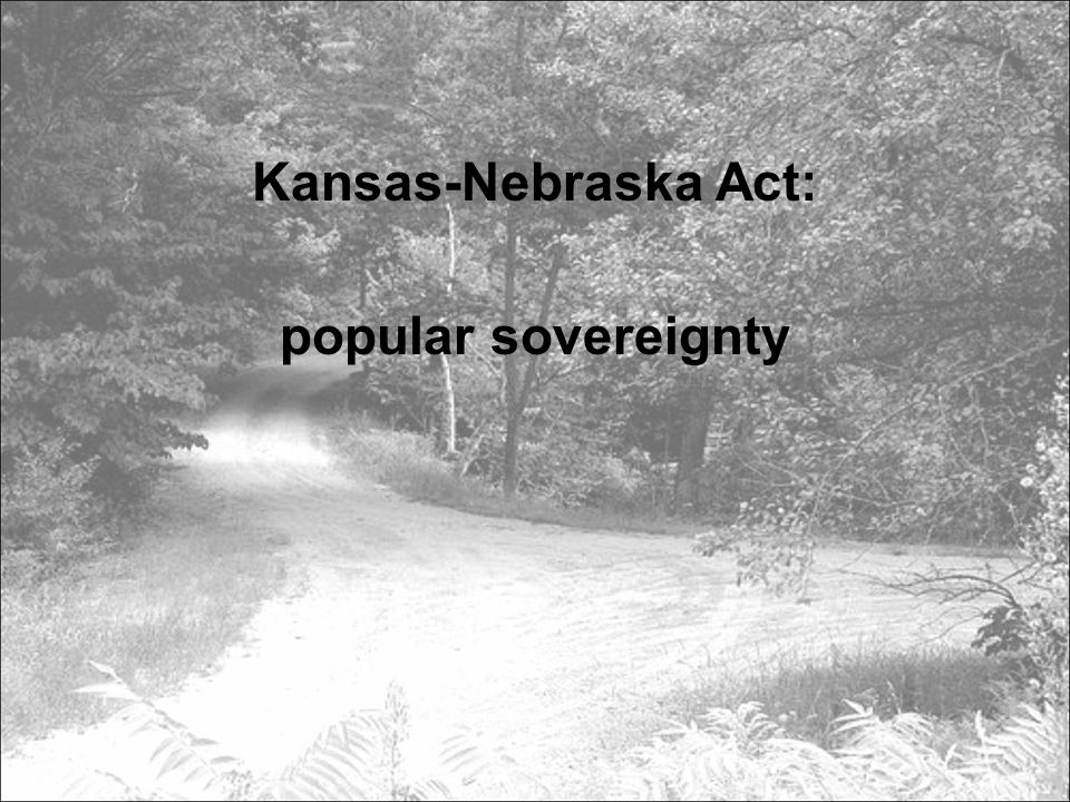 Kansas-Nebraska Act: popular sovereignty