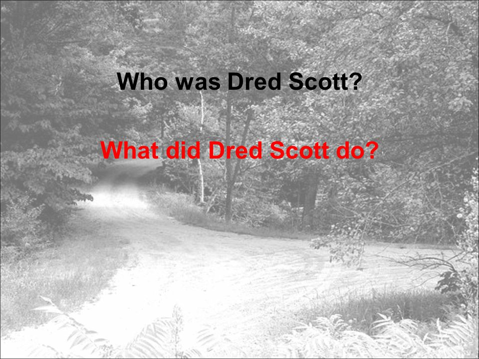 Who was Dred Scott? What did Dred Scott do?