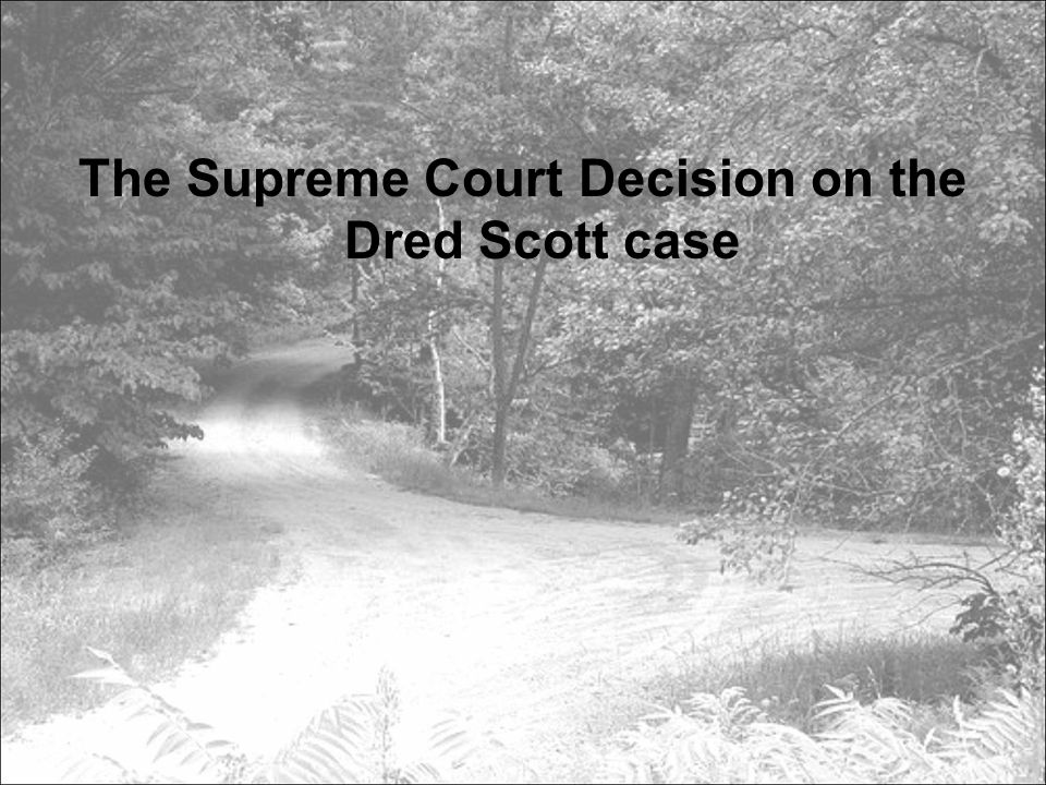 The Supreme Court Decision on the Dred Scott case