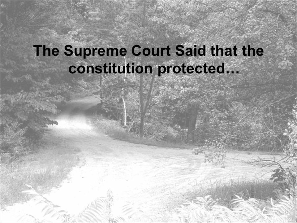 The Supreme Court Said that the constitution protected…