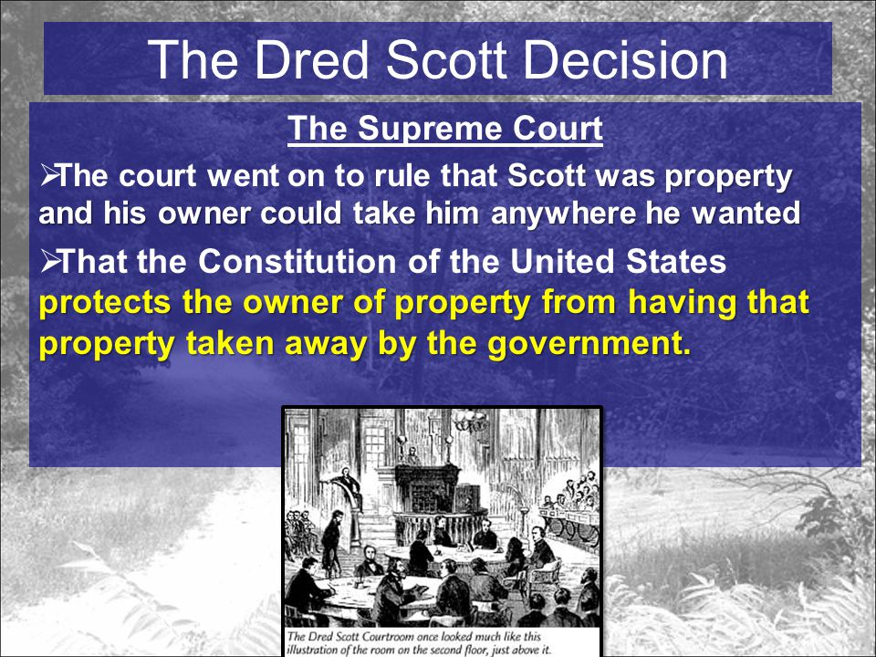 The Supreme Court Scott was property and his owner could take him anywhere he wanted  The court went on to rule that Scott was property and his owner could take him anywhere he wanted protects the owner of property from having that property taken away by the government.