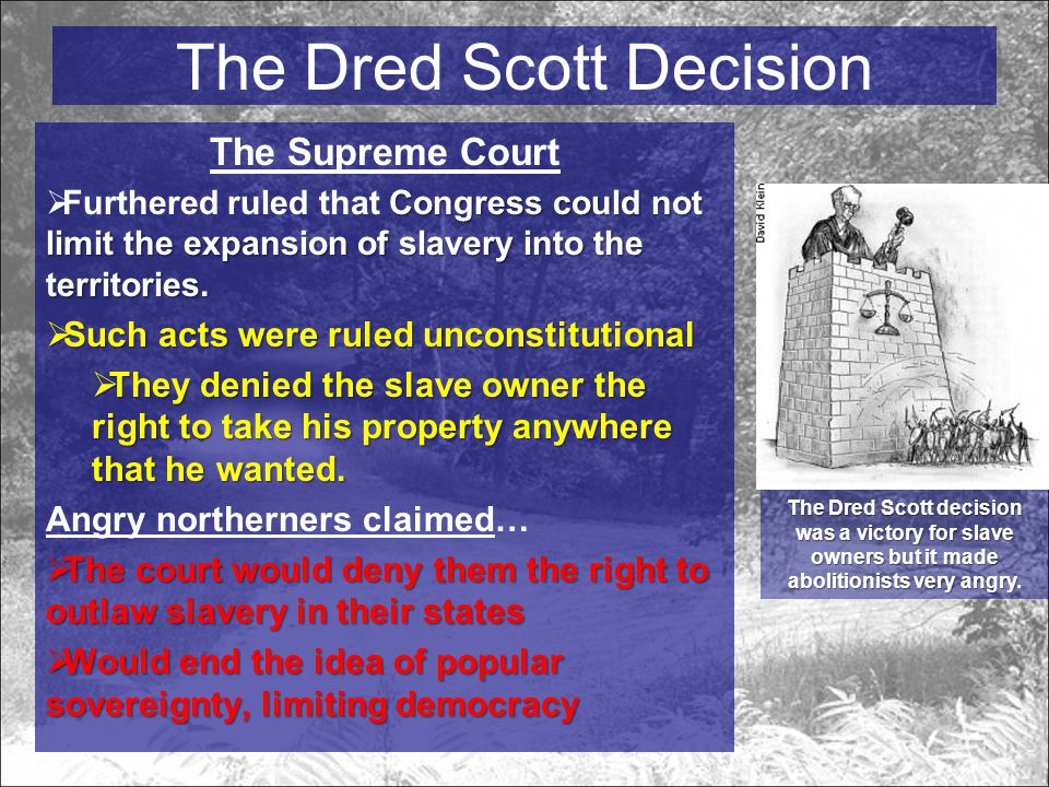 The Dred Scott Decision The Supreme Court Congress could not limit the expansion of slavery into the territories.