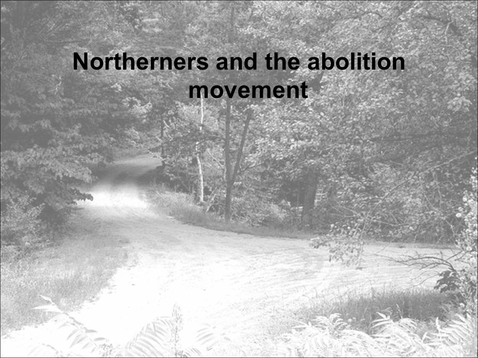 Northerners and the abolition movement
