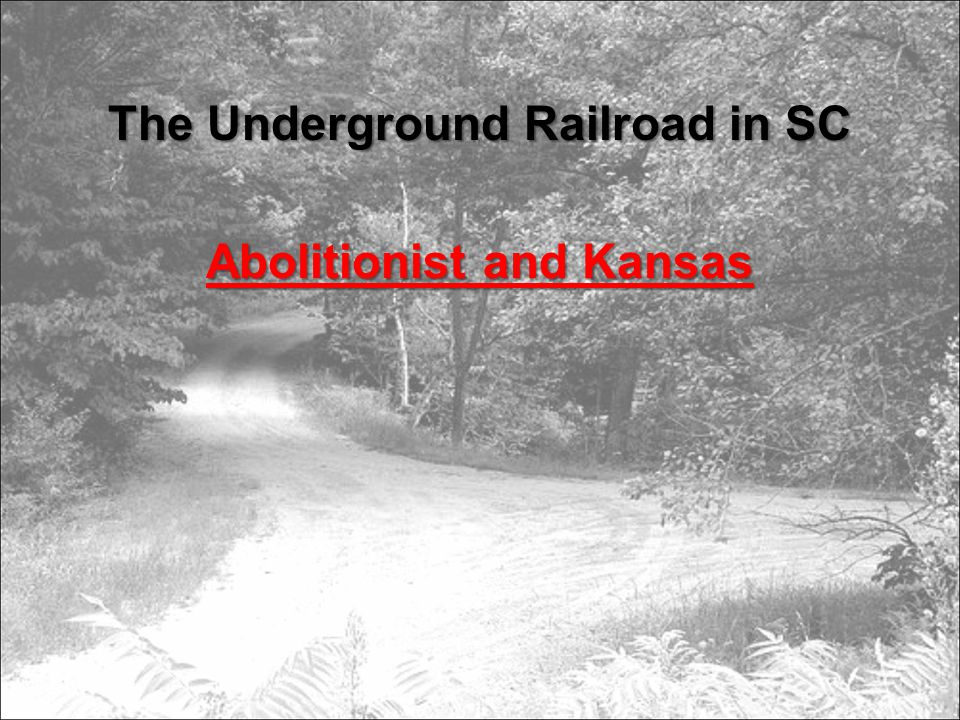 The Underground Railroad in SC Abolitionist and Kansas