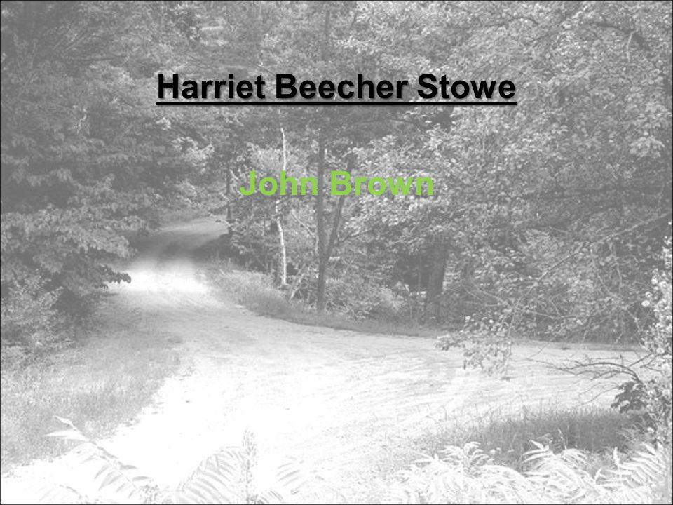 Harriet Beecher Stowe John Brown