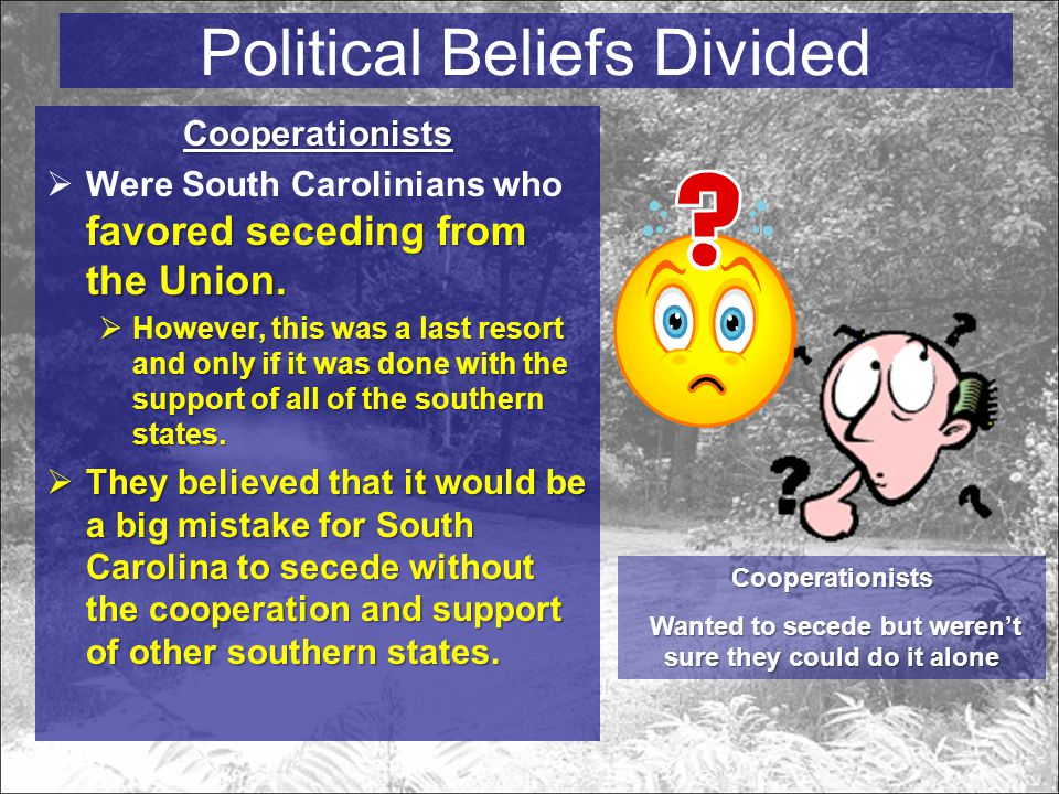 Political Beliefs Divided Cooperationists favored seceding from the Union.