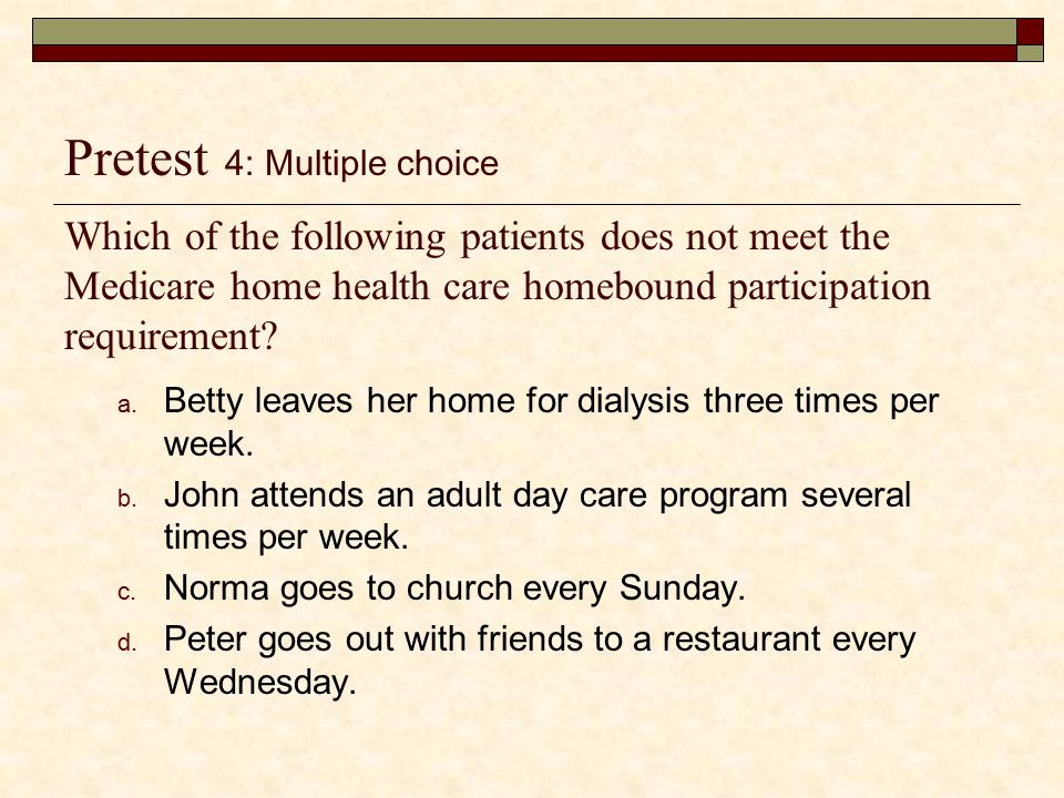 Participation Requirements 2,3  Patients must be temporarily or permanently homebound.