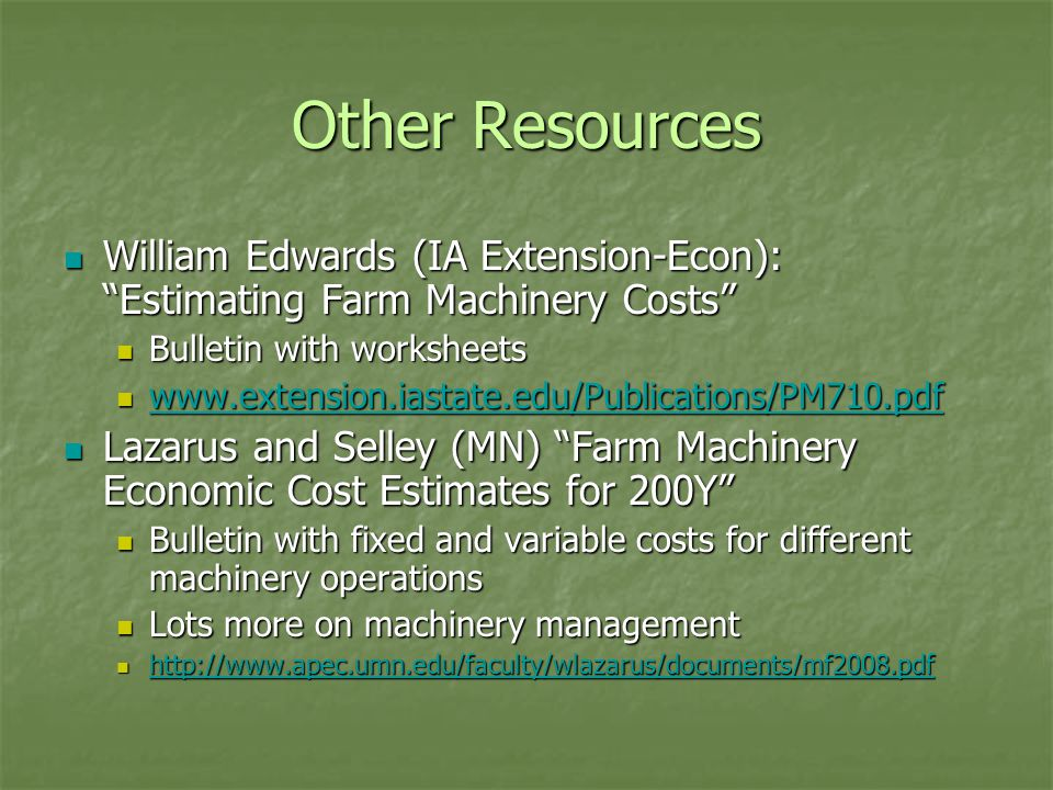 """Other Resources William Edwards (IA Extension-Econ): """"Estimating Farm Machinery Costs"""" William Edwards (IA Extension-Econ): """"Estimating Farm Machinery"""