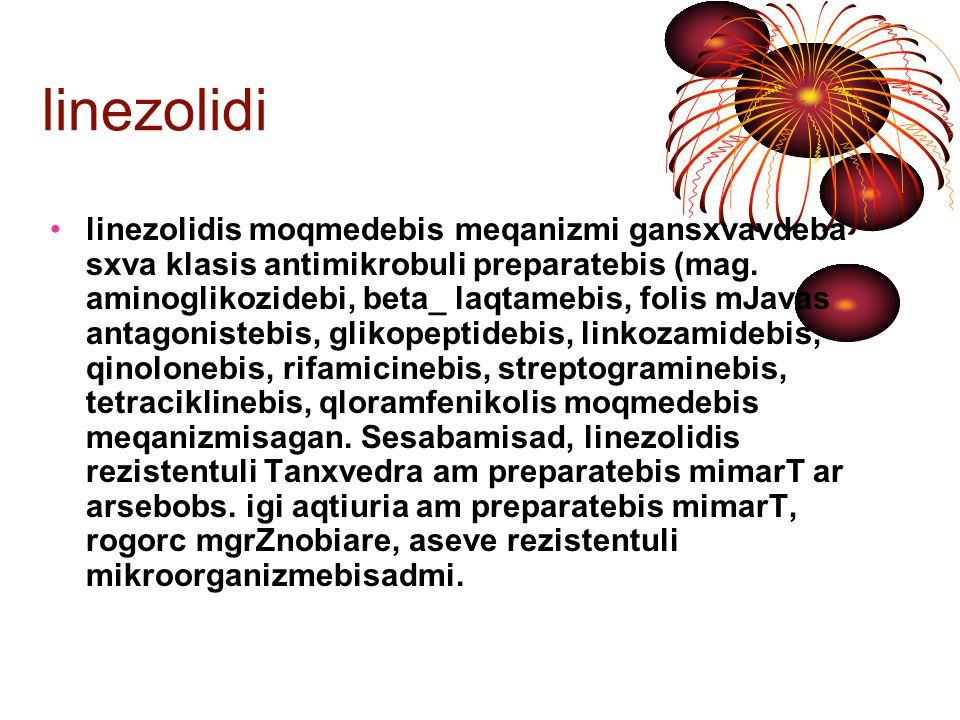 linezolidi Sewova (absorbcia): peroralurad miRebisas linezolidi swrafad da intensiurad Seiwoveba kuW-nawlavis traqtidan.