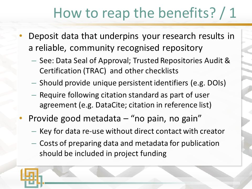 How to reap the benefits? / 1 Deposit data that underpins your research results in a reliable, community recognised repository – See: Data Seal of App