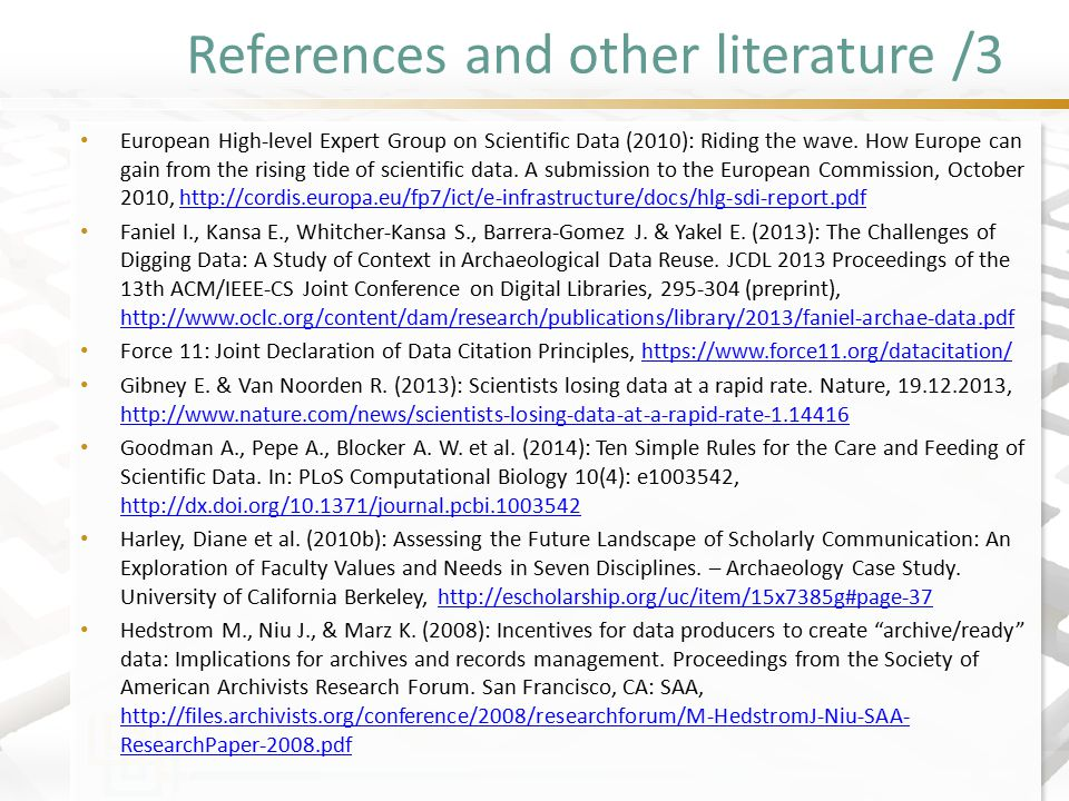 References and other literature /3 European High-level Expert Group on Scientific Data (2010): Riding the wave. How Europe can gain from the rising ti