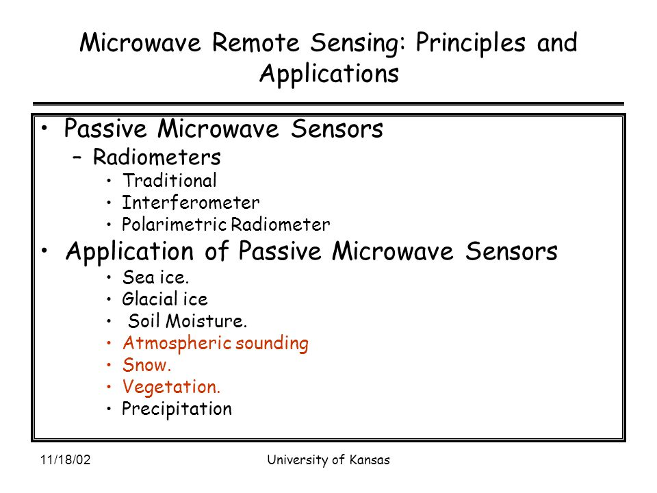 11/18/02University of Kansas Microwave Remote Sensing: Principles and Applications Passive Microwave Sensors –Radiometers Traditional Interferometer Polarimetric Radiometer Application of Passive Microwave Sensors Sea ice.