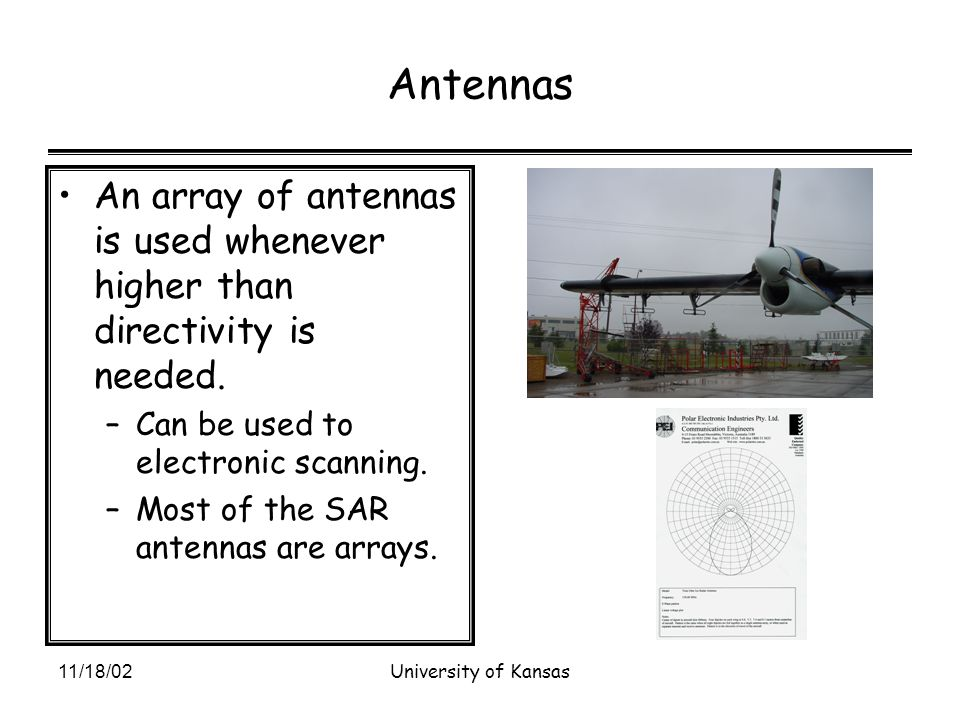 11/18/02University of Kansas Antennas An array of antennas is used whenever higher than directivity is needed.