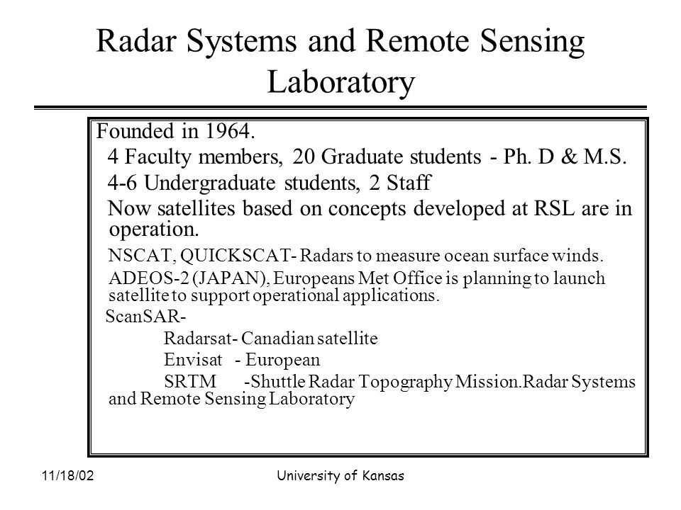 11/18/02University of Kansas Active sensors Scatterometer –Scatter o Meter – A calibrated radar used to measure scattering coefficient.