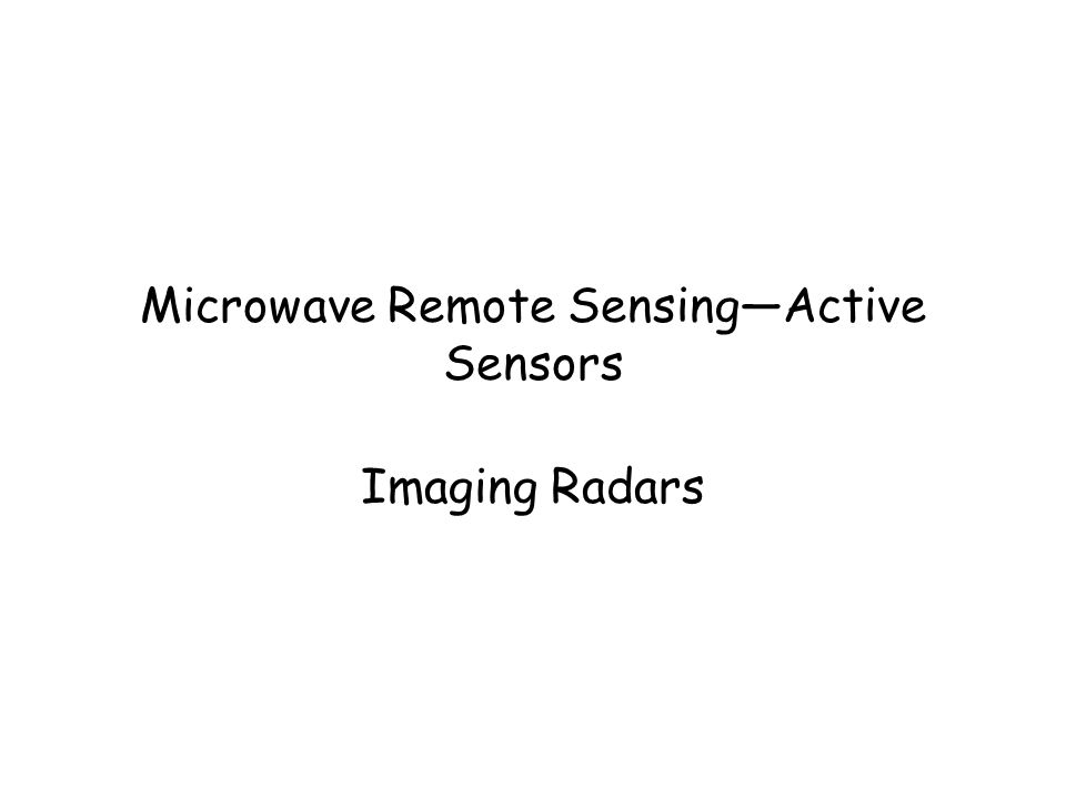 Microwave Remote Sensing—Active Sensors Imaging Radars