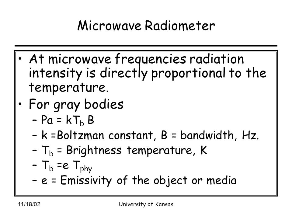 11/18/02University of Kansas Microwave Radiometer At microwave frequencies radiation intensity is directly proportional to the temperature.