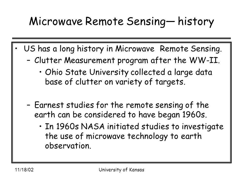 11/18/02University of Kansas Microwave Remote Sensing— history US has a long history in Microwave Remote Sensing.