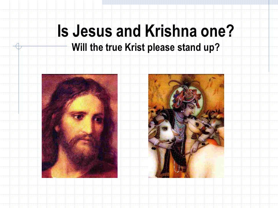 Is Jesus and Krishna one Will the true Krist please stand up