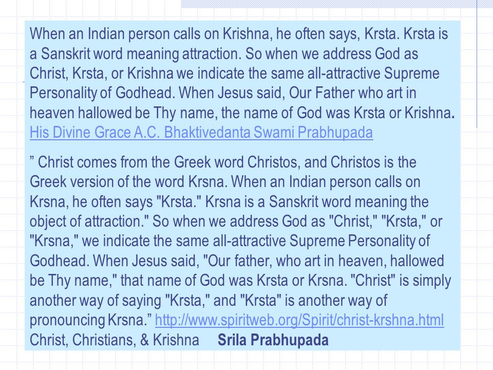 When an Indian person calls on Krishna, he often says, Krsta.