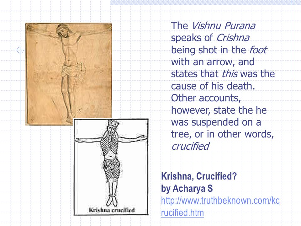 The Vishnu Purana speaks of Crishna being shot in the foot with an arrow, and states that this was the cause of his death.