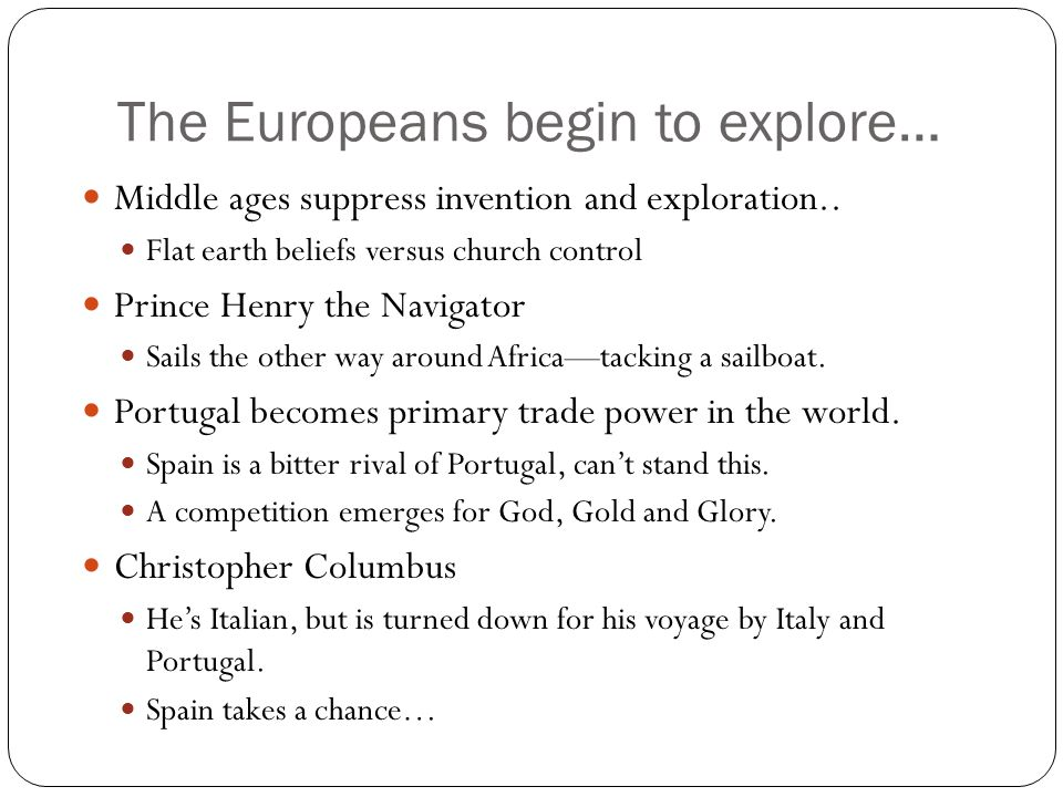 The Europeans begin to explore… Middle ages suppress invention and exploration.. Flat earth beliefs versus church control Prince Henry the Navigator S