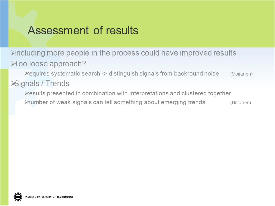 Assessment of results  Including more people in the process could have improved results  Too loose approach?  requires systematic search -> disting