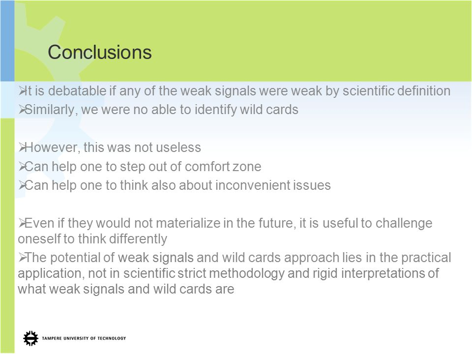 Conclusions  It is debatable if any of the weak signals were weak by scientific definition  Similarly, we were no able to identify wild cards  Howe