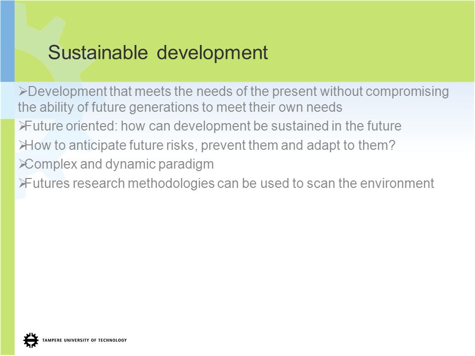 Sustainable development  Development that meets the needs of the present without compromising the ability of future generations to meet their own nee