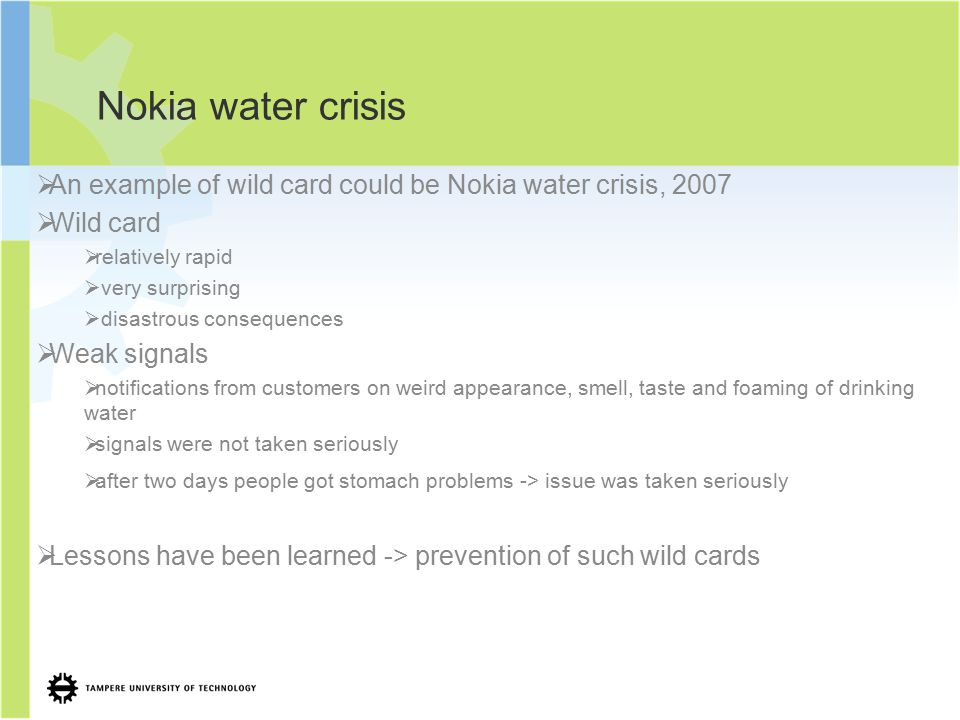 Nokia water crisis  An example of wild card could be Nokia water crisis, 2007  Wild card  relatively rapid  very surprising  disastrous consequen