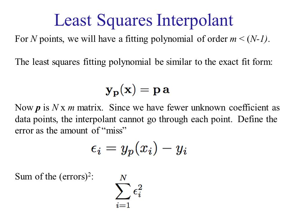 Least Squares Interpolant For N points, we will have a fitting polynomial of order m < (N-1). The least squares fitting polynomial be similar to the e