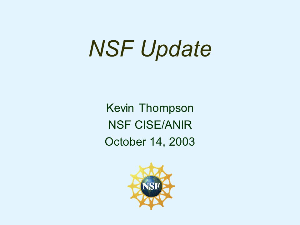 NSF Update Kevin Thompson NSF CISE/ANIR October 14, 2003