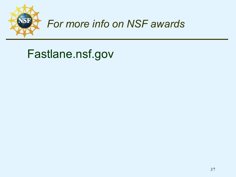 37 For more info on NSF awards Fastlane.nsf.gov