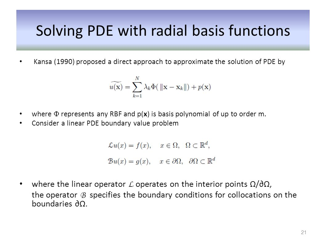 Kansa (1990) proposed a direct approach to approximate the solution of PDE by where Ф represents any RBF and p(x) is basis polynomial of up to order m